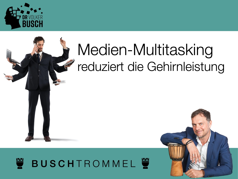 Buschtrommel: Multitasking reduziert die Gehirnleistung - Dr. Volker Busch