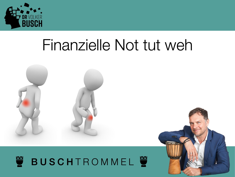 Buschtrommel: Finanzielle Not tut weh - Dr. Volker Busch