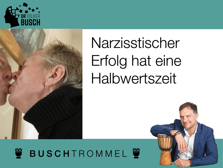 Buschtrommel: Narzisstischer Erfolg - Dr. Volker Busch
