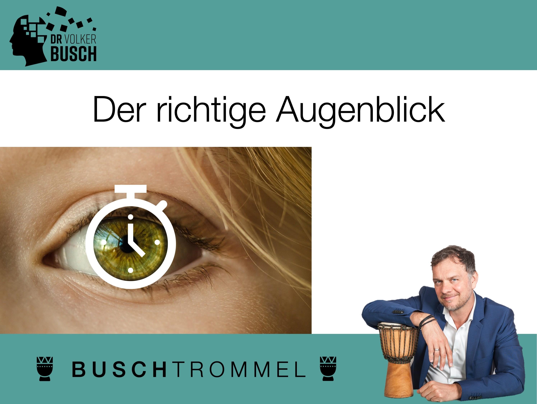 Buschtrommel: Wie lange ist der richtige Augenblick? Dr. Volker Busch