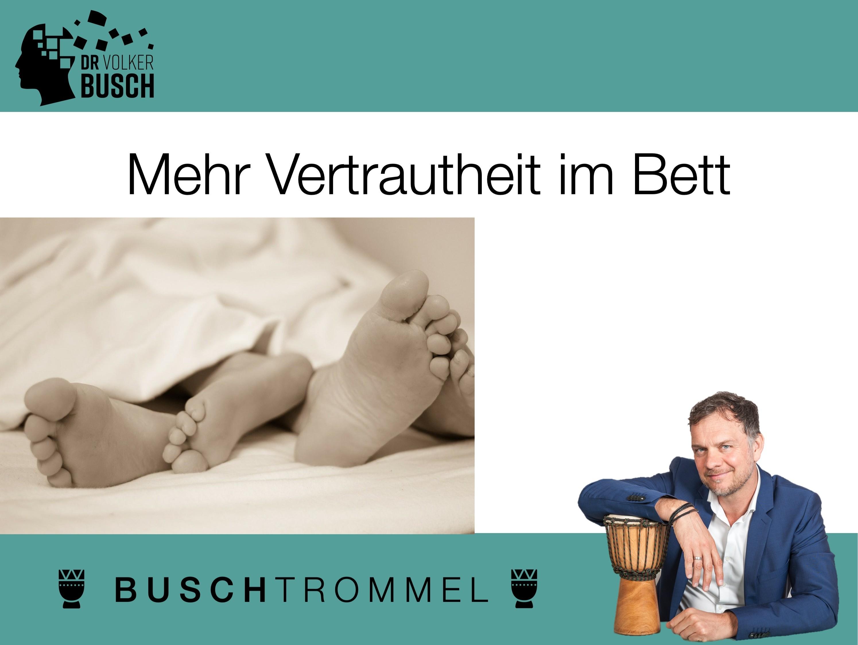 Buschtrommel: Mehr Vertrautheit im Bett - Dr. Volker Busch
